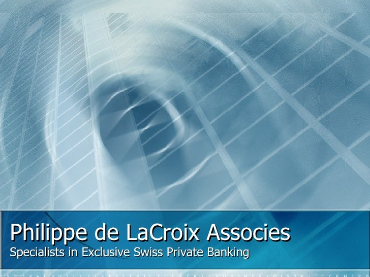 Philippe de LaCroix Associes Specialists in Exclusive Swiss Private Banking