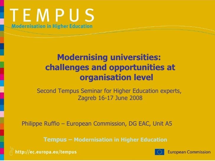 Tempus –  Modernisation in Higher Education Philippe Ruffio – European Commission, DG EAC, Unit A5 Modernising universitie...