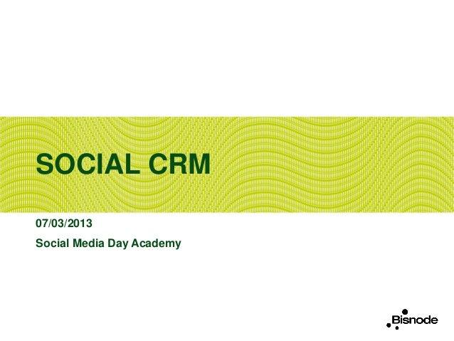 SOCIAL CRM07/03/2013Social Media Day Academy