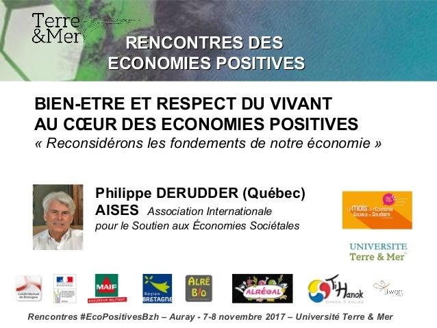 RENCONTRES DESRENCONTRES DES ECONOMIES POSITIVESECONOMIES POSITIVES Philippe DERUDDER (Québec) AISES Association Internati...
