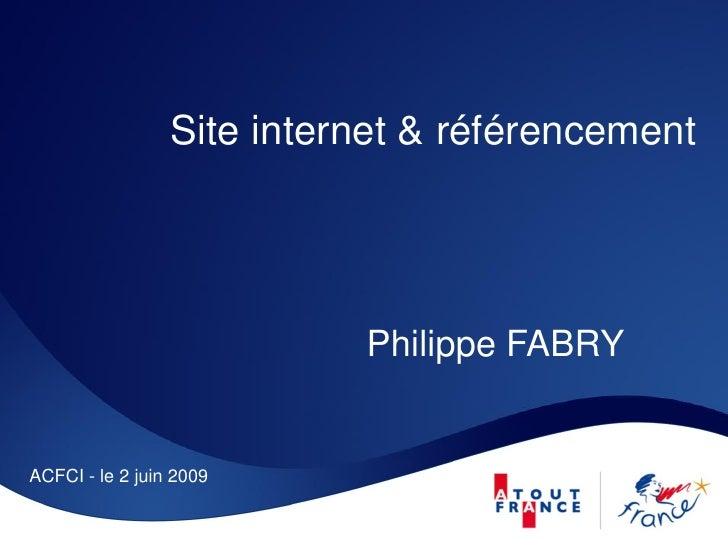 Site internet & référencement                                Philippe FABRY   ACFCI - le 2 juin 2009