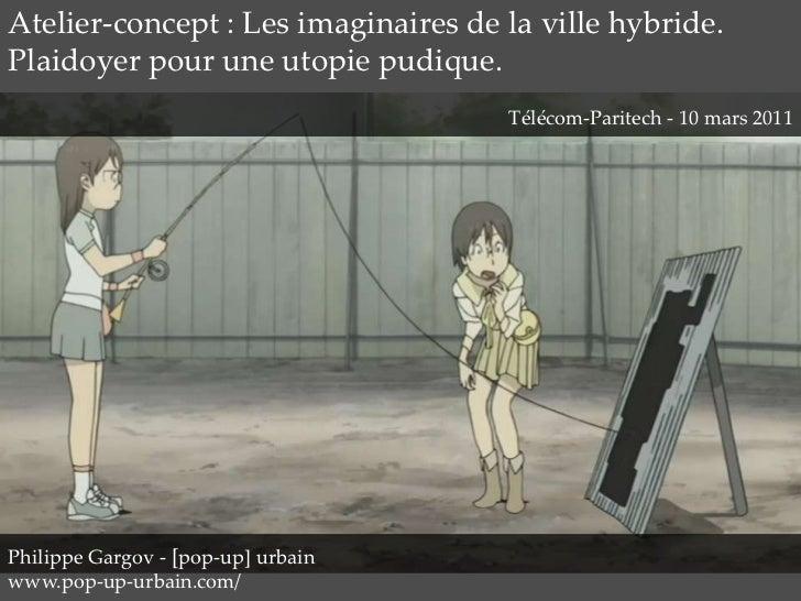 Atelier-concept : Les imaginaires de la ville hybride.<br />Plaidoyer pour une utopie pudique.<br />Télécom-Paritech - 10 ...