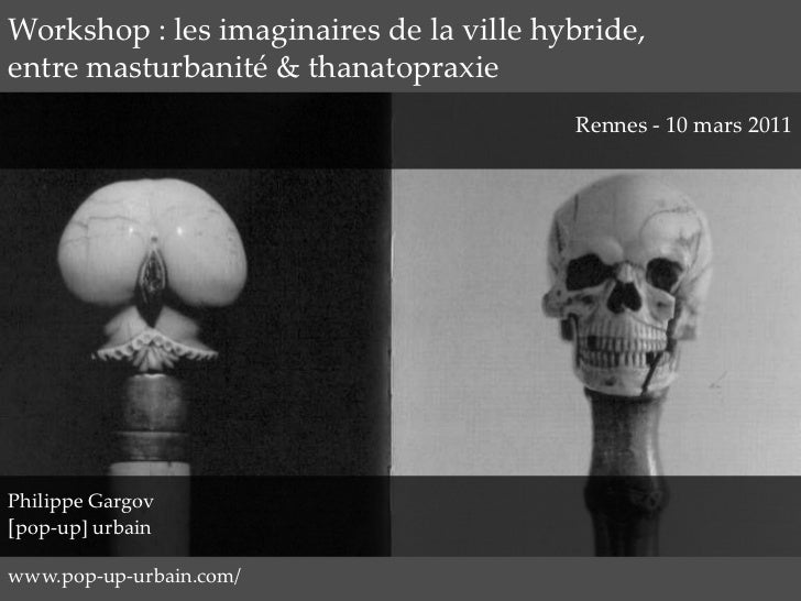 Workshop : les imaginaires de la ville hybride,<br />entre masturbanité & thanatopraxie<br />Rennes - 10 mars 2011<br />Ph...