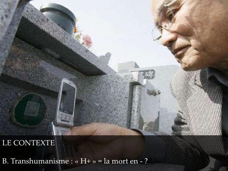 LE CONTEXTEB. Transhumanisme : « H+ » = la mort en - ?