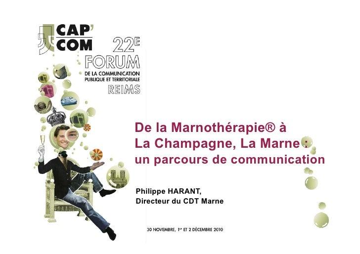 De la Marnothérapie® àLa Champagne, La Marne :un parcours de communicationPhilippe HARANT,Directeur du CDT Marne