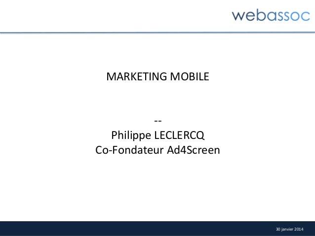 MARKETING  MOBILE           -‐-‐   Philippe  LECLERCQ     Co-‐Fondateur  Ad4Screen    30  janvi...