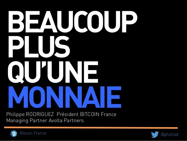@philrodBitcoin France BEAUCOUP PLUS QU'UNE MONNAIEPhilippe RODRIGUEZ Président BITCOIN France Managing Partner Avolta Par...