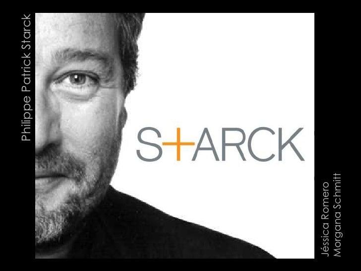 Philippe Patrick Starck<br />Jéssica Romero <br />Morgana Schmitt<br />