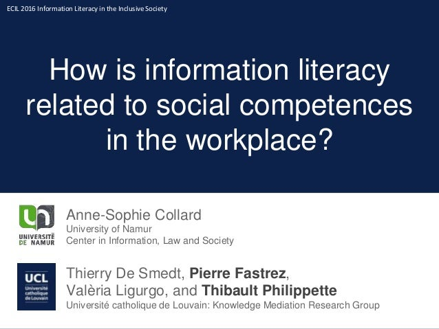 How is information literacy related to social competences in the workplace? Anne-Sophie Collard University of Namur Center...