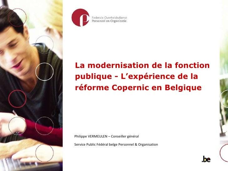 La modernisation de la fonction publique - L'expérience de la réforme Copernic en Belgique   Philippe VERMEULEN – Conseill...