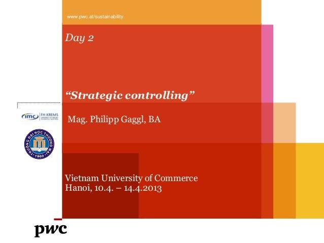 "www.pwc.at/sustainabilityDay 2""Strategic controlling""Mag. Philipp Gaggl, BAVietnam University of CommerceHanoi, 10.4. – 14..."