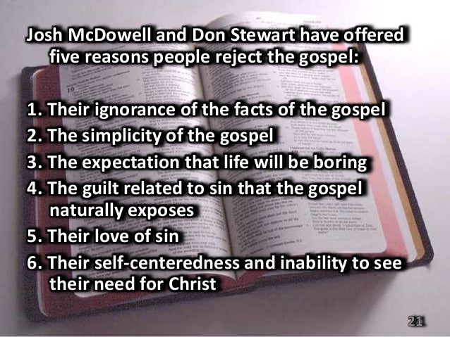 intellectual reasons people reject the gospel I know one of the reasons is because some people love their sins too  kind of  emotional obstacles they had to coming to faith in jesus christ.