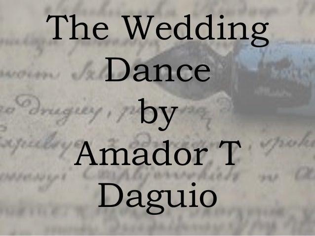 characteristic of characters in wedding dance by amador daguio The wedding dance summary - the wedding dance by amador daguio exposition conflict rising action the setting is a mountain village in the philippines,  the wedding dance by amador daguio storyboard text   character evolution.