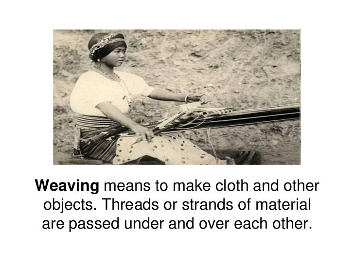 Weaving means to make cloth and other objects. Threads or strands of material are passed under and over each other. <br />