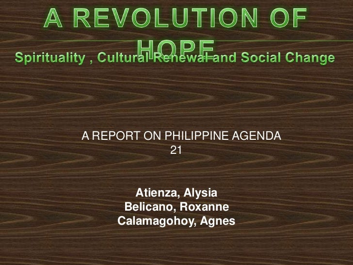 A REPORT ON PHILIPPINE AGENDA             21        Atienza, Alysia      Belicano, Roxanne     Calamagohoy, Agnes