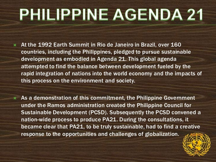 Philippine Agenda 21 advocates a fundamental shift in development thinkingand approach. It departs from traditional concep...