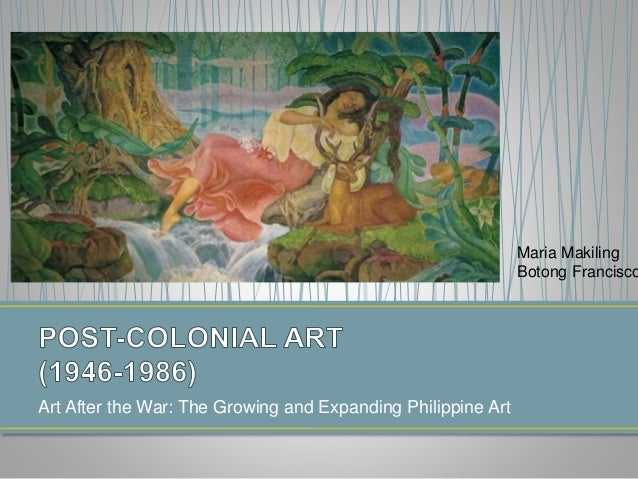 • Philippine Post Modern Art (1970 – 1980s) The support of the Philippine Government for the arts via the creation of the ...
