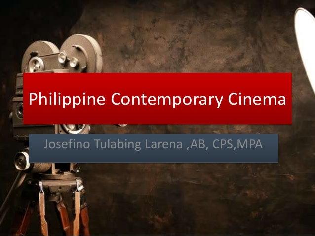 Philippine Contemporary Cinema Josefino Tulabing Larena ,AB, CPS,MPA