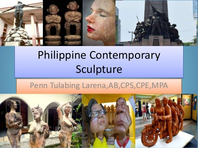 Philippine Contemporary Sculpture Penn Tulabing Larena,AB,CPS,CPE,MPA