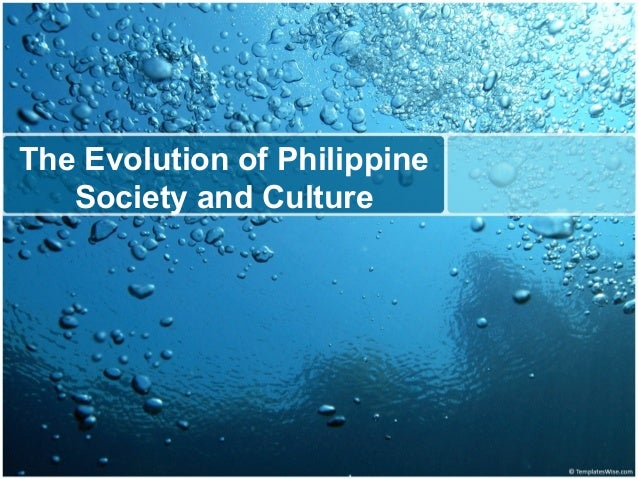 The Evolution of Philippine Society and Culture