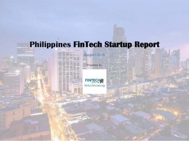 Powered by! Philippines FinTech Startup Report August 2016