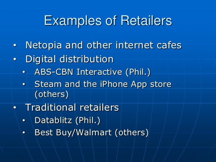 Examples of Retailers• Netopia and other internet cafes• Digital distribution  •   ABS-CBN Interactive (Phil.)  •   Steam ...