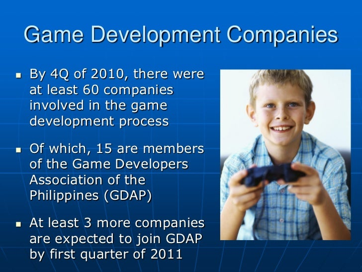 Game Development Companies   By 4Q of 2010, there were    at least 60 companies    involved in the game    development pr...