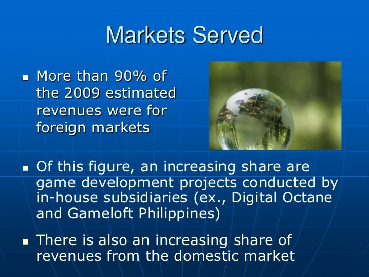 Markets Served   More than 90% of    the 2009 estimated    revenues were for    foreign markets   Of this figure, an inc...