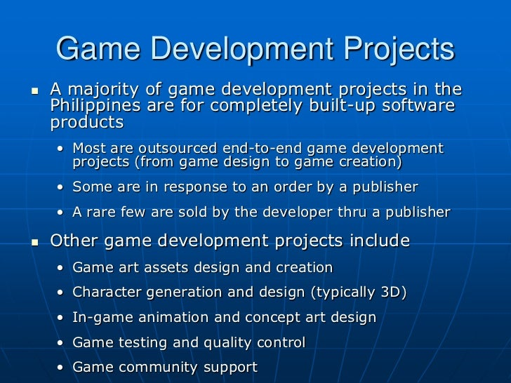 Game Development Projects   A majority of game development projects in the    Philippines are for completely built-up sof...