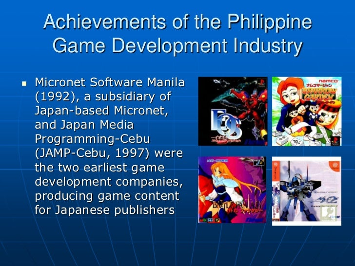 Achievements of the Philippine      Game Development Industry   Micronet Software Manila    (1992), a subsidiary of    Ja...