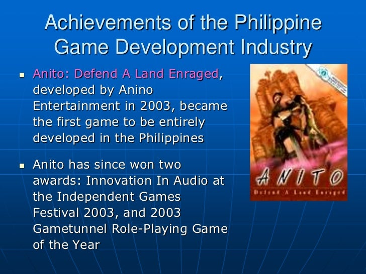 Achievements of the Philippine      Game Development Industry   Anito: Defend A Land Enraged,    developed by Anino    En...