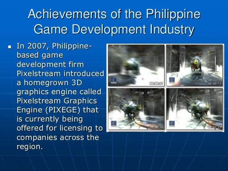 Achievements of the Philippine       Game Development Industry   In 2007, Philippine-    based game    development firm  ...