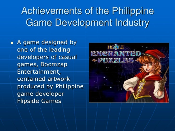 Achievements of the Philippine      Game Development Industry   A game designed by    one of the leading    developers of...