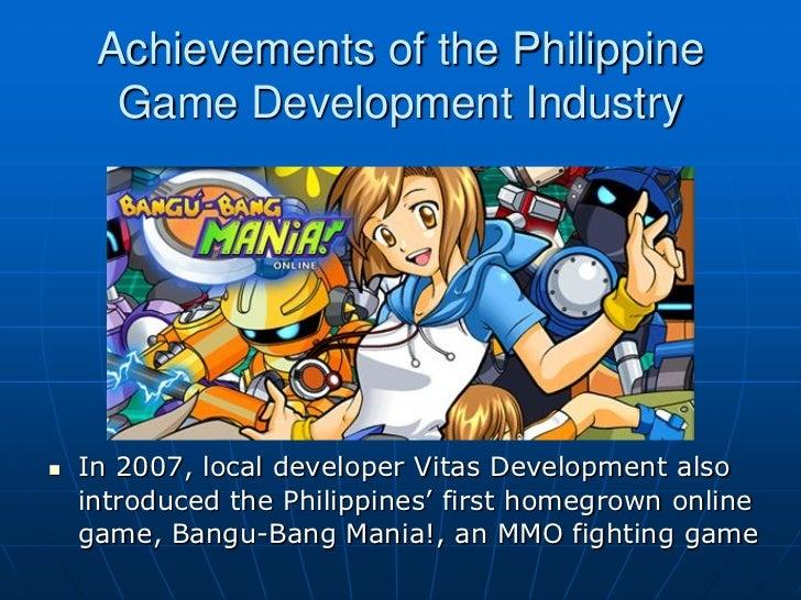 Achievements of the Philippine      Game Development Industry   In 2007, local developer Vitas Development also    introd...