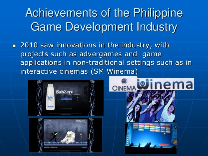 Achievements of the Philippine      Game Development Industry   2010 saw innovations in the industry, with    projects su...