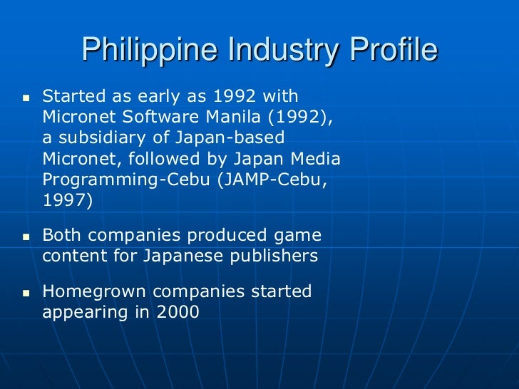 Philippine Industry Profile   Started as early as 1992 with    Micronet Software Manila (1992),    a subsidiary of Japan-...