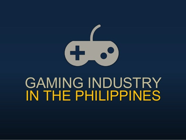 GAMING INDUSTRY IN THE PHILIPPINES