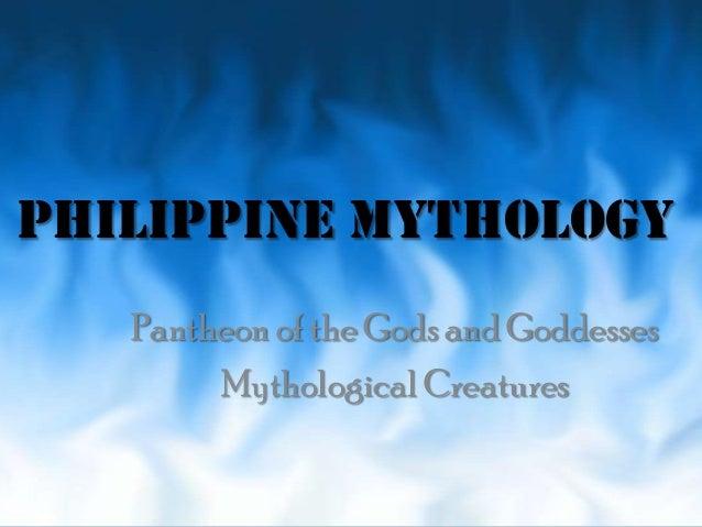 PHILIPPINE MYTHOLOGY Pantheon of the Gods and Goddesses Mythological Creatures