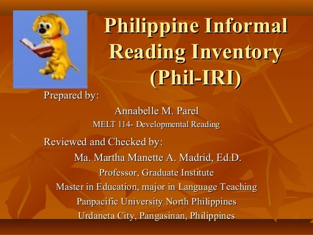 Philippine InformalPhilippine Informal Reading InventoryReading Inventory (Phil-IRI)(Phil-IRI) Prepared by:Prepared by: An...