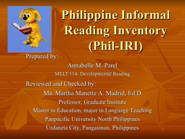 Philippine Informal               Reading Inventory                    (Phil-IRI)Prepared by:                Annabelle M. ...
