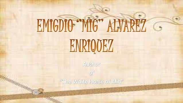 the white horse of alih characters The white horse of alih is a book that was written by sheryll cmendoza in 2009 the story takes place on the fourth of july.