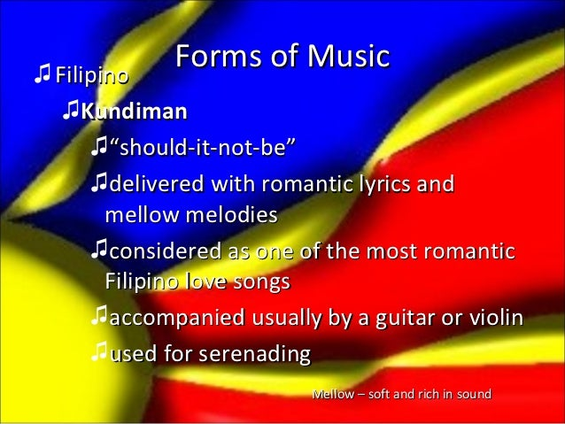 """♫ Filipino             Forms of Music   ♫Kundiman      ♫""""should-it-not-be""""      ♫delivered with romantic lyrics and       ..."""