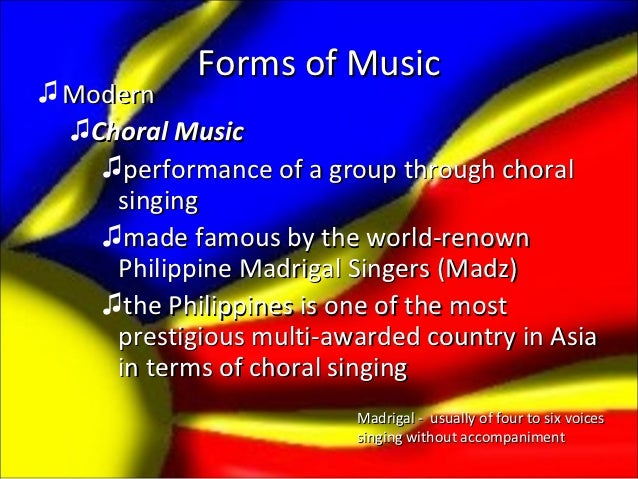 Forms of Music♫ Modern  ♫Choral Music    ♫performance of a group through choral     singing    ♫made famous by the world-r...