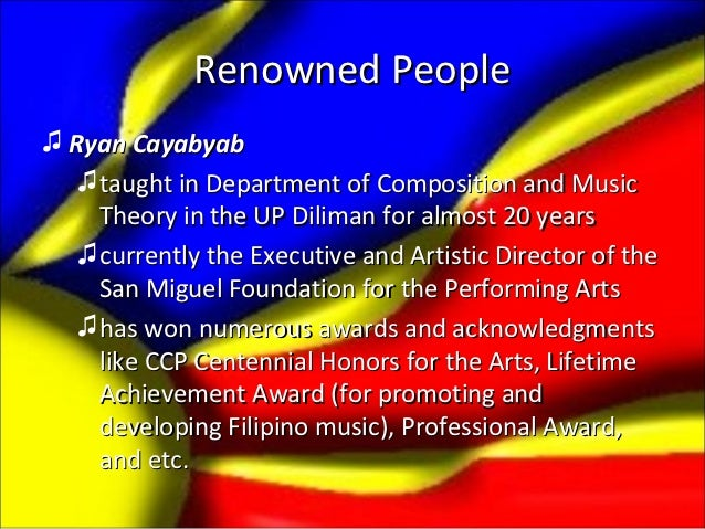 Renowned People♫ Ryan Cayabyab   ♫ taught in Department of Composition and Music     Theory in the UP Diliman for almost 2...