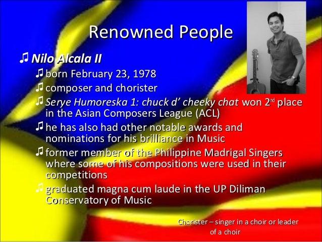 Renowned People♫ Nilo Alcala II   ♫ born February 23, 1978   ♫ composer and chorister   ♫ Serye Humoreska 1: chuck d' chee...