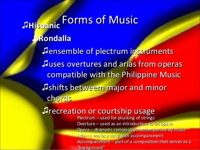 ♫Hispanic Forms of Music  ♫Rondalla    ♫ensemble of plectrum instruments    ♫uses overtures and arias from operas      com...