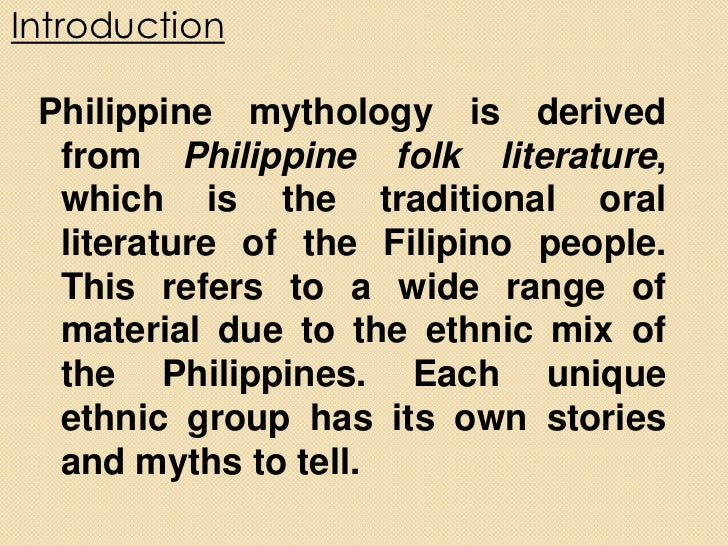 folklore in the philippines Philippine myths and folklores include a collection of tales and superstitions about magical creatures and entities some filipinos, even though heavily westernized and christianized, still believe in such entities.