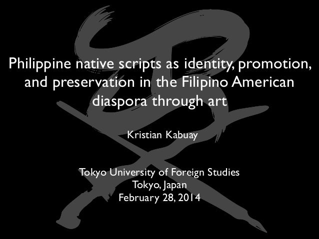 Philippine native scripts as identity, promotion, and preservation in the Filipino American diaspora through art Kristian ...