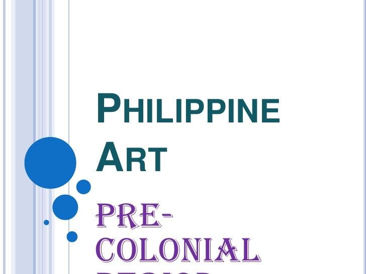 Philippine Art <br />Pre-Colonial Period<br />