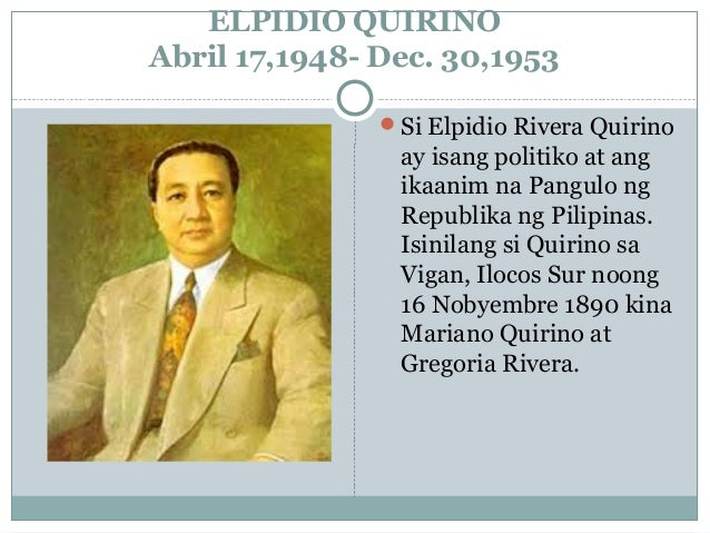 elpidio rivera quirino Elpidio quirino - sixth president second president of the third republic elpidio rivera quirino (november 16, 1890 february 29, 1956) was a filipino politician, and the sixth president of.